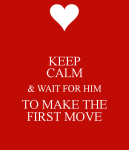 keep-calm-wait-for-him-to-make-the-first-move